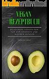 Vegane Rezepte - Vegane Vorspeisen - Vegane Ernährung: 20 leckere Vorspeisen für den großen und kleinen Hunger