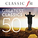 50 Greatest Classics by Classic FM