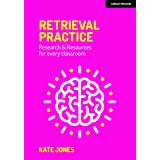 Jones, K: Retrieval Practice: Research & Resources for every classroom