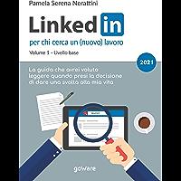 Linkedin per chi cerca un (nuovo) lavoro. Volume 1 – Livello base