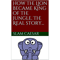 How the Lion became King of the Jungle. The Real story... (English Edition)