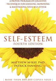Self-Esteem, 4th Edition: A Proven Program of Cognitive Techniques for Assessing, Improving, and Maintaining your Self-Esteem