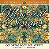 Mystical Designs Coloring Book For Adults - A Relaxing Coloring Book (Mystical Designs and Art Book Series)