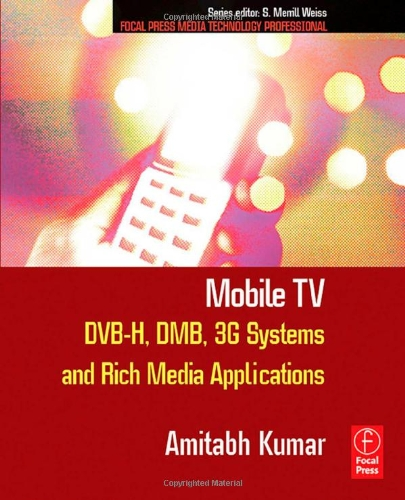 Mobile TV: DVB-H, DMB, 3G Systems and Rich Media Applications (Focal Press Media Technology Professional) Dvb-h Mobile-tv