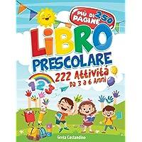 Libro Prescolare – 222 Attività da 3 a 6 Anni: Pronti per la Prima! 250 XXXL Pagine con Esercizi per Imparare a Scrivere…