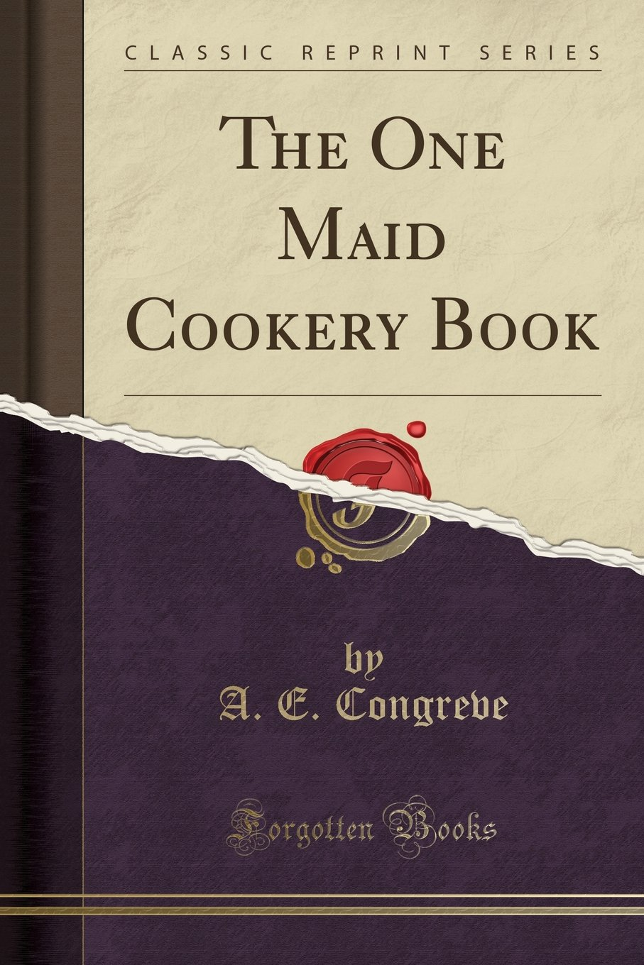 The One Maid Cookery Book (Classic Reprint)