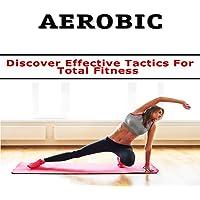 Aerobics : Discover Effective Tactics for Total Fitness
