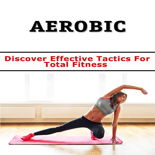 Aerobics : Discover Effective Tactics for Total Fitness