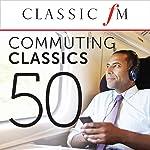 50 Commuting Classics (By Classic FM)