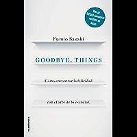 Goodbye, things: Cómo encontrar la felicidad con el arte de lo esencial (No Ficción) (Spanish Edition)