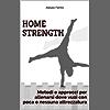 Home Strength: Metodi e approcci per allenarsi dove vuoi con poca o nessuna attrezzatura