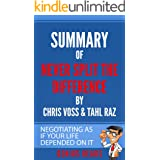 Summary of Never Split the Difference by Chris Voss & Tahl Raz : Negotiating as if Your Life Depended on It