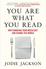You Are What You Read: Why changing your media diet can change the world Kindle Edition