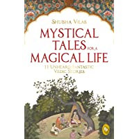 Mystical Tales For A Magical Life: 11 Unheard Fantastic Vedic Stories