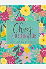 Lesson Planner: Weekly and Monthly Calendar Agenda with Inspirational Quotes | Academic Year August - July | Chaos Coordinator - Teal Floral Cover (2019-2020) Paperback