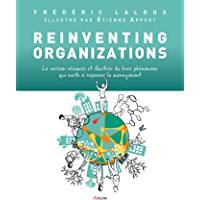 Reinventing Organizations illustré : La version résumée et illustrée du livre phénomène qui invite à repenser le…