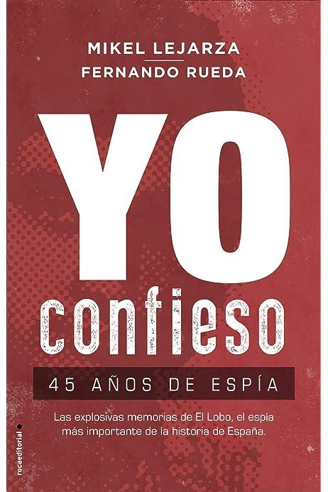 Yo confieso: 45 años de espía (No Ficción) eBook: Lejarza, Mikel ...