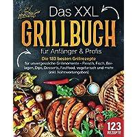 Das XXL Grillbuch für Anfänger & Profis: Die 123 besten Grillrezepte für unvergessliche Grillmomente - Fleisch, Fisch…