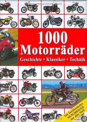 1000 Motorräder: Geschichte, Klassiker, Technik