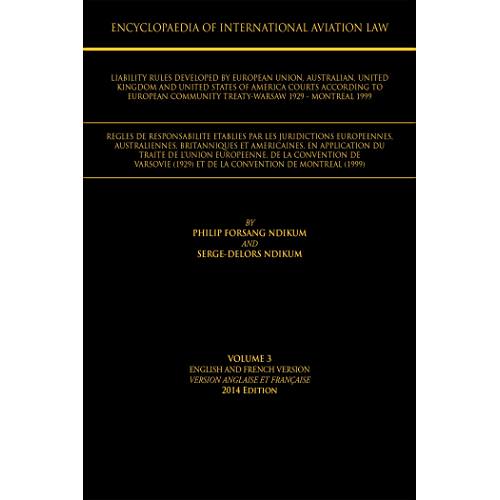 Encyclopaedia of International Aviation Law: Volume 3 English and French Version Version Englaise Et Française 2013 Edition (English Edition)