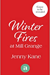 Winter Fires at Mill Grange: The perfect cosy heartwarming read this Christmas (The Mill Grange Series Book 4) Kindle Edition