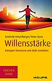 Willensstärke: Energien freisetzen und Ziele erreichen (Haufe TaschenGuide 275)