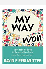 My Way Won: How I took my book to the top of the charts...and how you can too! Kindle Edition