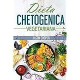 Dieta Chetogenica Vegetariana: La guida completa per mangiare sano, perdere peso e vivere meglio. Incluse ricette e piano ali