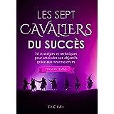 Les Sept Cavaliers du Succès (version femme): 70 stratégies et techniques pour atteindre ses objectifs grâce aux neuroscience