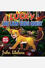 Childrens Books: Lucky The Lion Cubs Quest (books for kids, childrens books, childrens books for kindle free, childrens books for kindle) Kindle Edition