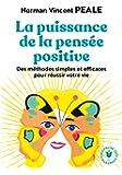 La puissance de la pensée positive: Des méthodes simples et efficaces pour réussir votre vie