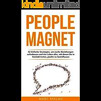 People Magnet: 62 Einfache Strategien, um starke Beziehungen aufzubauen und das Leben aller, mit denen Du in Kontakt…