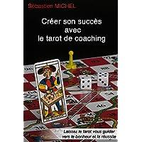 Créer son succès avec le tarot de coaching: La méthode Sébastien Michel volume 3
