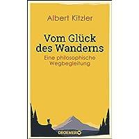 Vom Glück des Wanderns: Eine philosophische Wegbegleitung
