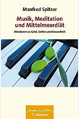 Musik, Meditation und Mittelmeerdiät: Miniaturen zu Geist, Gehirn und Gesundheit (Wissen & Leben) (German Edition) Formato Kindle
