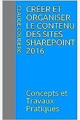 Créer et Organiser le contenu des sites SharePoint 2016: Concepts et Travaux Pratiques Format Kindle