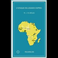 L'Afrique des Grands Empires (7e-17e siècles): 1000 ans de prospérité économique, d'unité politique, de cohésion sociale…