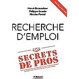Recherche d'emploi : secrets de pros: Trois professionnels incontournables de la recherche d'emploi partagent avec vous leurs