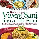 Ricette per vivere sani fino a 100 anni. La buona alimentazione mediterranea