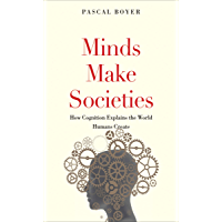 Minds Make Societies: How Cognition Explains the World Humans Create (English Edition)