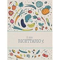 Il Mio Ricettario: Quaderno per ricette per annotare fino a 100 preparazioni | Trasforma questo ricettario da scrivere…