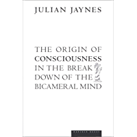 The Origin of Consciousness in the Breakdown of the Bicameral Mind (English Edition)