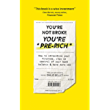 You're Not Broke You're Pre-Rich: How to streamline your finances, stay in control of your bank balance and have more…