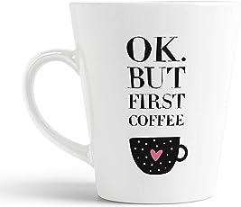 iKraft Ok But First Coffee Printed Conical Coffee Mug-White 12Oz-Funny Mug -Gifts Anniversary, Birthday Gift