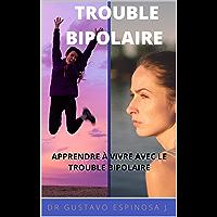 TROUBLE BIPOLAIRE: APPRENDRE À VIVRE AVEC LE TROUBLE BIPOLAIRE