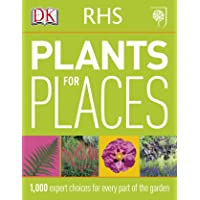 RHS Plants for Places: 1,000 Expert Choices for Every Part of the Garden
