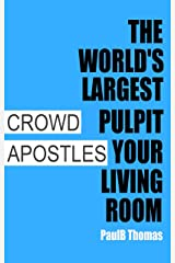 The Worlds Largest Pulpit, Your Living Room: Crowd Apostles Kindle Edition