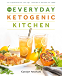The Everyday Ketogenic Kitchen: With More than 150 Inspirational Low-Carb, High-Fat Recipes to Maximize Your Health (English Edition)