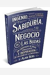 El ingenio, la sabiduría y el negocio de las bodas: Un compendio de las ideas, ideas e inspiración de un líder de la industria (Spanish Edition) Kindle Edition