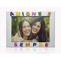 Cornici per foto in legno con la scritta Amiche X Sempre, da appoggiare o appendere, misura 13x18 cm Bianca. Ideale per…